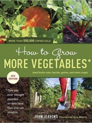How to Grow More Vegetables, Eighth Edition: (and Fruits, Nuts, Berries, Grains, and Other Crops)  by John Jeavons